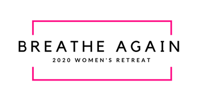 Breathe Again 2020 Women's Retreat