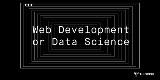 Thinkful Webinar | Web Development vs. Data Science