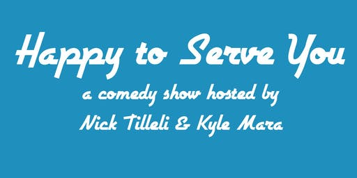 Happy to Serve You - Free Stand Up Comedy Show