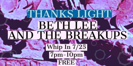 Thanks Light & Beth Lee and The Breakups at Whip In tickets