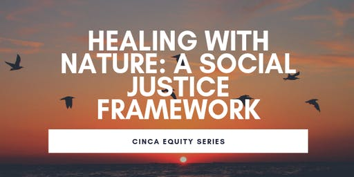 CiNCA Equity Series: Healing with Nature - A Social Justice Framework