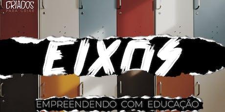 EIXOS // EMPREENDENDO COM EDUCAÇÃO ingressos