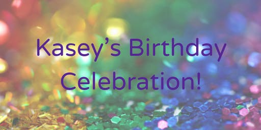 Kasey's Birthday Celebration!
