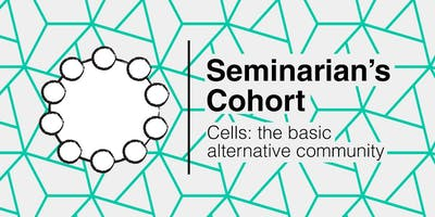 Seminarian's Cohort - Cell: the basic alternative community