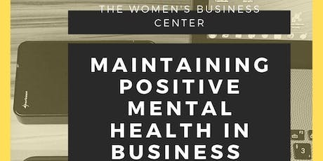 Maintaining Positive Mental Health While In Business Free Training Workshop  tickets
