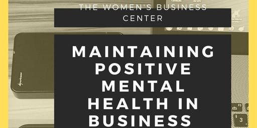 Maintaining Positive Mental Health While In Business Free Training Workshop