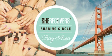 SHE RECOVERS® Sharing Circle Bay Area AUGUST 3, 2019 tickets