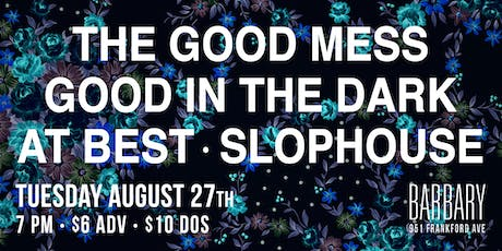 The Good Mess / Good In The Dark / At Best / Slophouse tickets