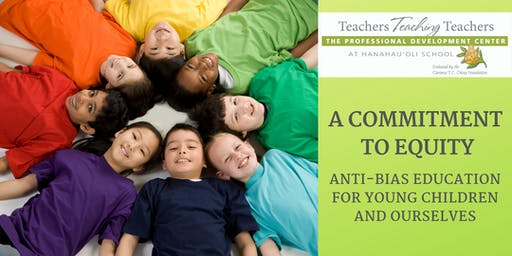 A Commitment to Equity: Anti-Bias Education for Young Children and Ourselves