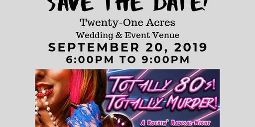 Totally 80's Murder Mystery Dinner hosted by Twenty-One Acres
