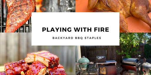 Playing with Fire: Backyard BBQ Staples
