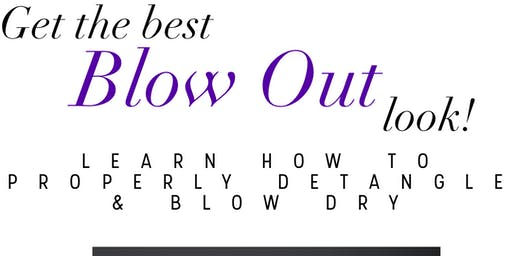 Blow Out! An Interactive Detangle & Blow Dry Class!