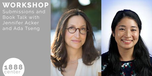 WORKSHOP: Submissions and Book Talk with Jennifer Acker and Ada Tseng