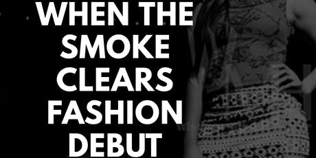 When The Smoke Clears Fashion Debut tickets