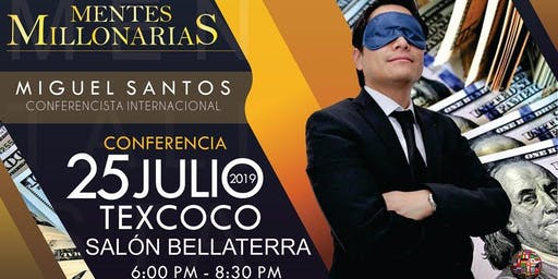 Conferencia Mentes Millonarias Texcoco Miguel Santos