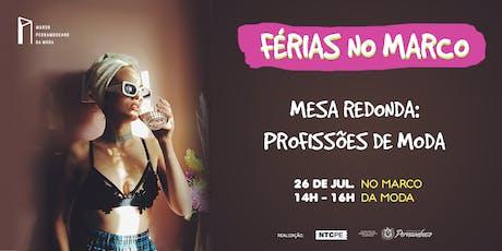 FÉRIAS NO MARCO [Mesa Redonda: Profissões de Moda] ingressos