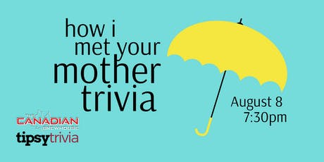 How I Met Your Mother Trivia - Aug 8, 7:30pm - Canadian Brewhouse tickets