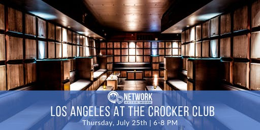 Network After Work Los Angeles at The Crocker Club