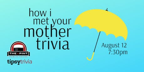 How I Met Your Mother Trivia - Aug 12, 7:30pm - The Pint tickets
