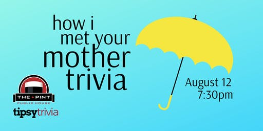 How I Met Your Mother Trivia - Aug 12, 7:30pm - The Pint