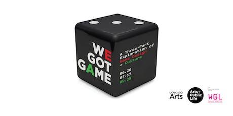We Got Game: Part 3 - All-Day Game Summit at Weston Game Lab  tickets