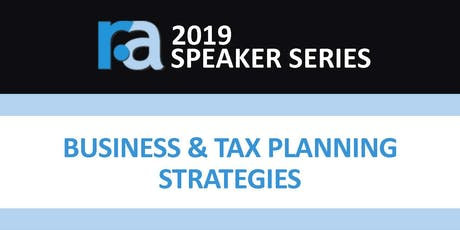 R&A 2019 Speaker Series: Business & Tax Planning Strategies Luncheon tickets