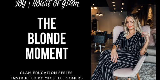 The Blonde Moment - Glam Education Series DEMO & HANDS ON