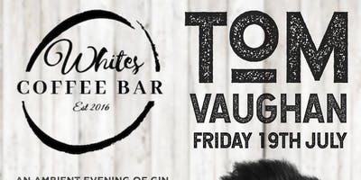 An evening of live music from Tom Vaughan with craft gin  & artisan food
