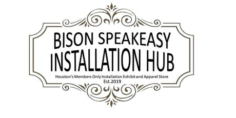 BISON SPEAKEASY INSTALLATION OPENING  tickets