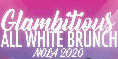 SATURDAY Glambitious All White Brunch (Essence Festival 2020) tickets