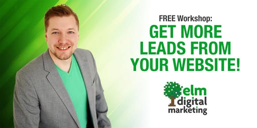 FREE Workshop: Get More Leads From Your Website!