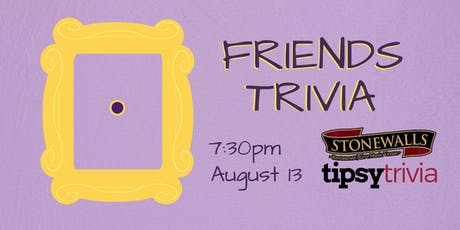 Friends Trivia - Aug 13, 7:30pm- Stonewalls Hamilton tickets