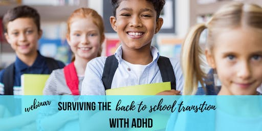 Webinar: Surviving the Back to School Transition with ADHD