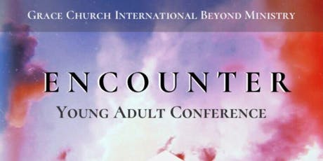 Grace Church International's Beyond Ministry Presents: ENCOUNTER Young Adult Conference tickets