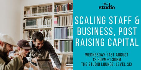 Speaker Series @ The Studio: Scaling Staff & Business, Post Raising Capital tickets