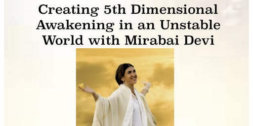 Creating 5th Dimensional Awakening In an Unstable World