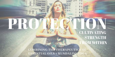 Protection: Cultivating Strength from Within | Therapeutics of Essential Oils & Kundalini Yoga tickets