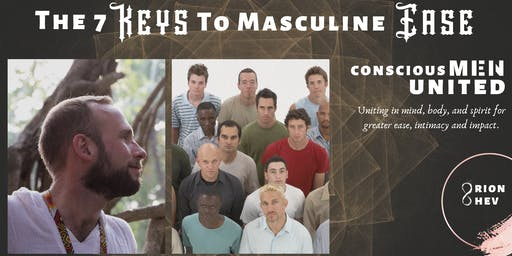 The 7 Keys to Masculine Ease - Conscious Men United