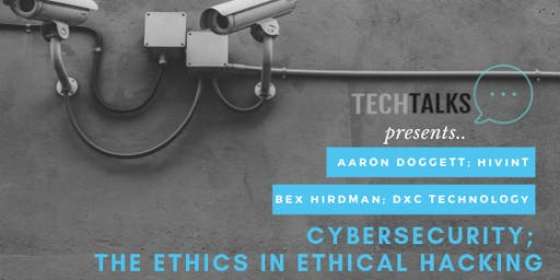 TechTalks Presents; Cybersecurity and the Ethics in Ethical Hacking