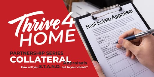 Thrive4HOME Partnership Series , Lunch & Learn: Collateral & Appraisals