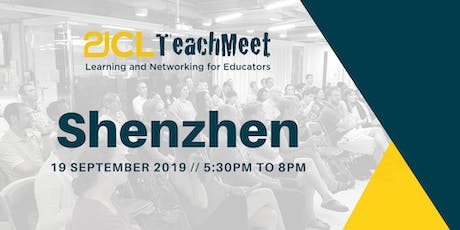 21CLTeachMeet Shenzhen - 19 September 2019 tickets
