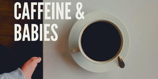 Caffeine and Babies