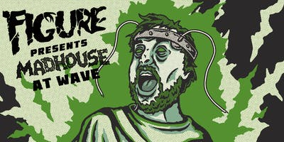 Madhouse: Figure, Phiso, & special guests live at Wave