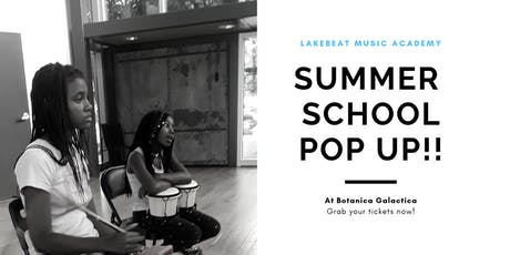 Lakebeat Music Academy + Botanica Galactica presents:Summer School Pop up!! tickets