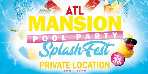 ATL Mansion Pool Party : SPLASH FEST