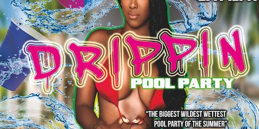 DRIPPIN: HOTTEST POOL PARTY OF THE SUMMER