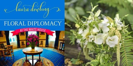 FLORAL DIPLOMACY: At the White House  Laura Dowling - Author, Floral Designer tickets