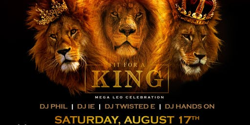 "FIT FOR A KING "" MEGA LEO TAKEOVER""  {4 DJ'S}  @ FOUNDATION VIP CLUB"
