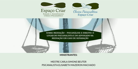 Sobre Mediação - Psicanálise e Direito: O lugar do Psicanalista e do Advogado na Mediação em caso de separação. ingressos