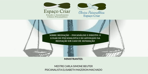 Sobre Mediação - Psicanálise e Direito: O lugar do Psicanalista e do Advogado na Mediação em caso de separação.